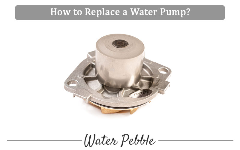 Replace a Water Pump